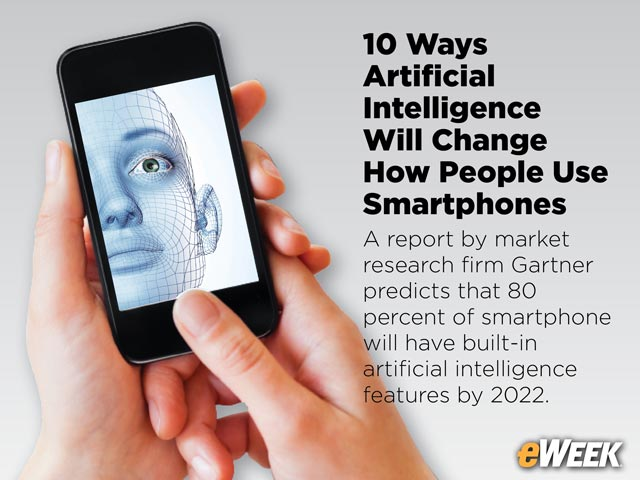 10 Ways Artificial Intelligence Will Change How People Use Smartphones