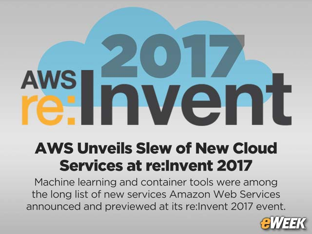 AWS Unveils Slew of New Cloud Services at re:Invent 2017
