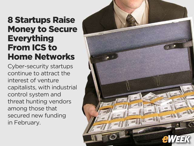 8 Startups Raise Money to Secure Everything From ICS to Home Networks